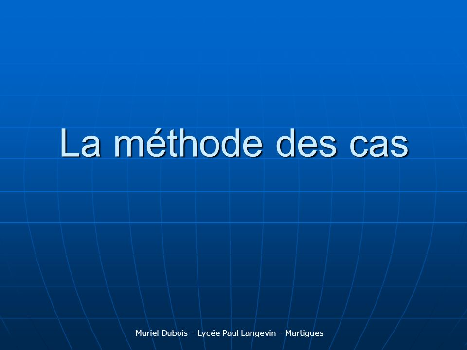 La méthode des cas Muriel Dubois - Lycée Paul Langevin - Martigues