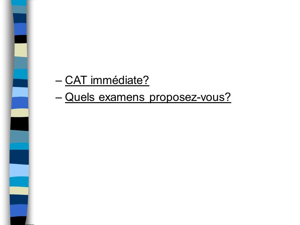 CAT immédiate Quels examens proposez-vous