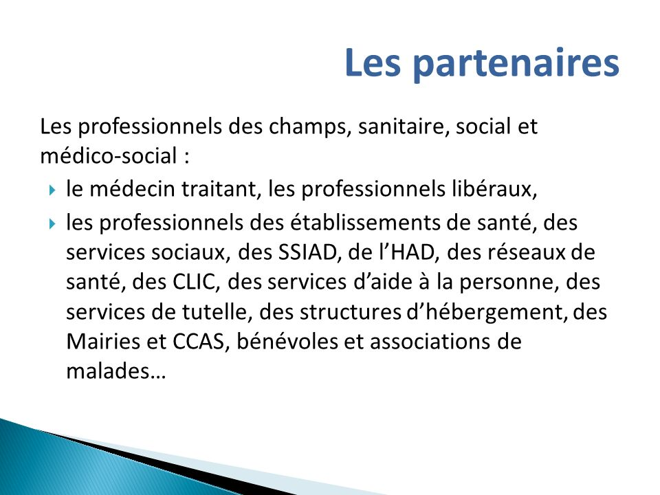 Les partenaires Les professionnels des champs, sanitaire, social et médico-social : le médecin traitant, les professionnels libéraux,