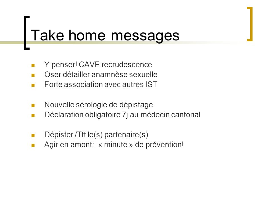 Take home messages Y penser! CAVE recrudescence