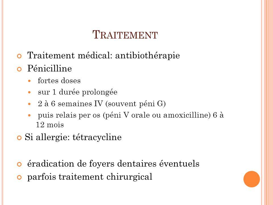 Traitement Traitement médical: antibiothérapie Pénicilline