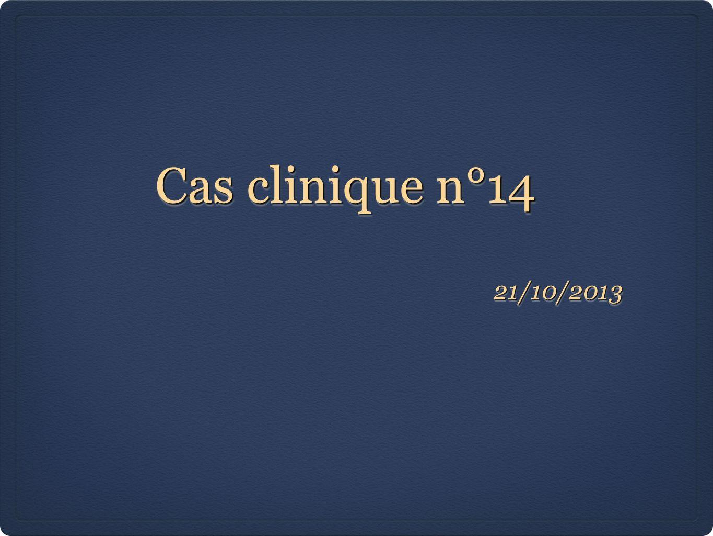 Cas clinique n°14 21/10/2013