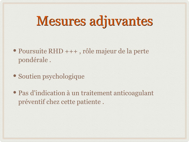 Mesures adjuvantes Poursuite RHD +++ , rôle majeur de la perte pondérale . Soutien psychologique.