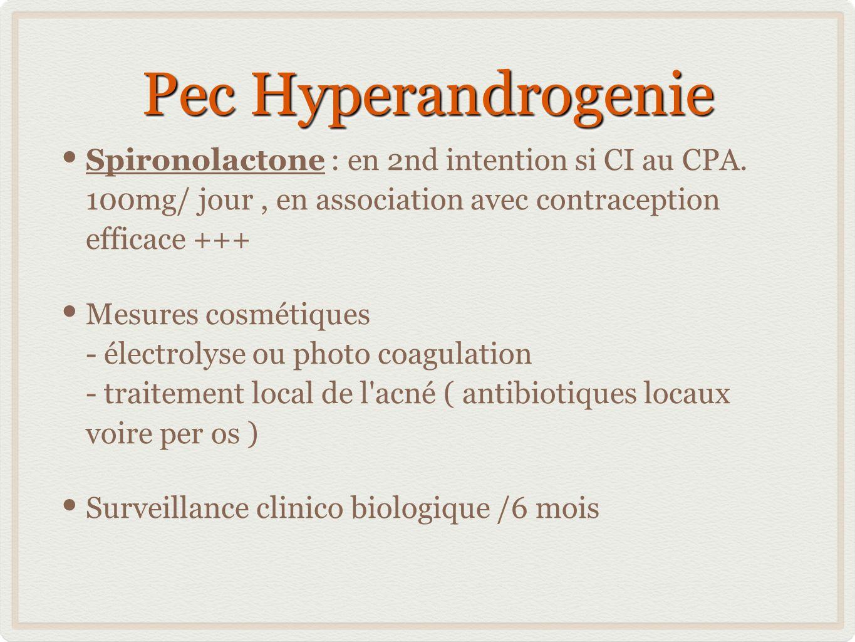 Pec Hyperandrogenie Spironolactone : en 2nd intention si CI au CPA. 100mg/ jour , en association avec contraception efficace +++