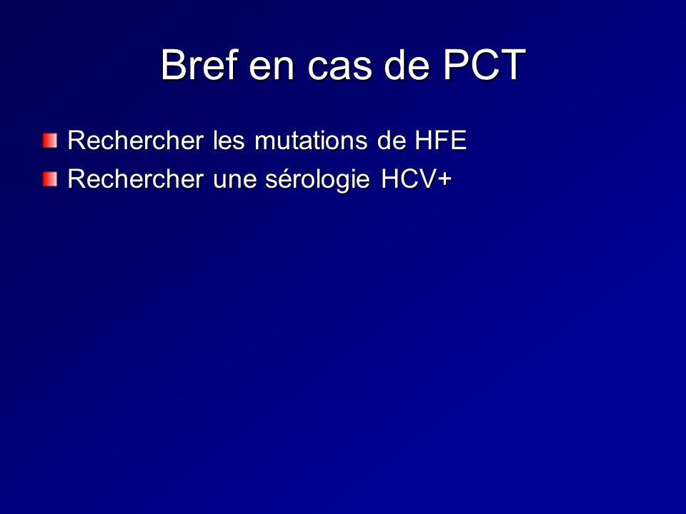 Bref en cas de PCT Rechercher les mutations de HFE
