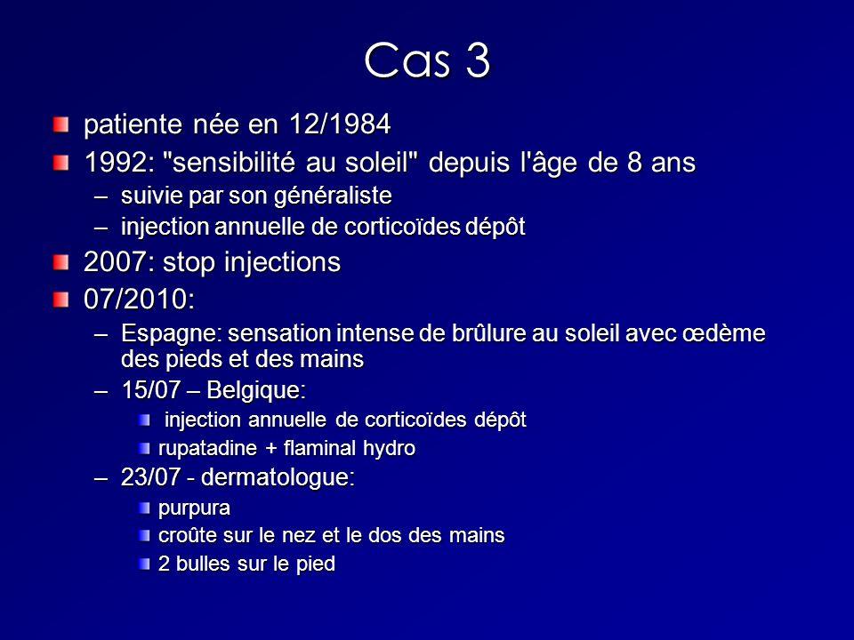 Cas 3 patiente née en 12/1984. 1992: sensibilité au soleil depuis l âge de 8 ans. suivie par son généraliste.