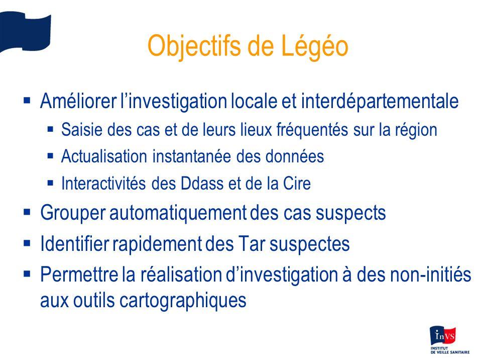 Objectifs de Légéo Améliorer l'investigation locale et interdépartementale. Saisie des cas et de leurs lieux fréquentés sur la région.