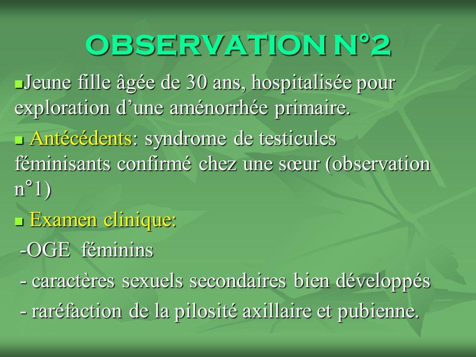 OBSERVATION N°2 Jeune fille âgée de 30 ans, hospitalisée pour exploration d'une aménorrhée primaire.