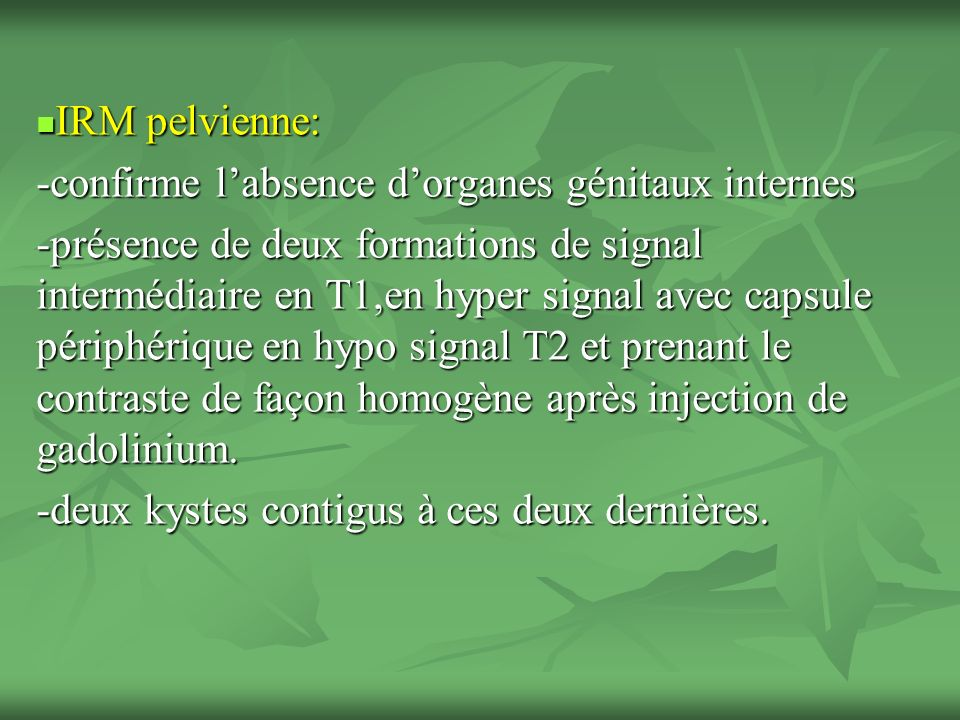 IRM pelvienne: -confirme l'absence d'organes génitaux internes.