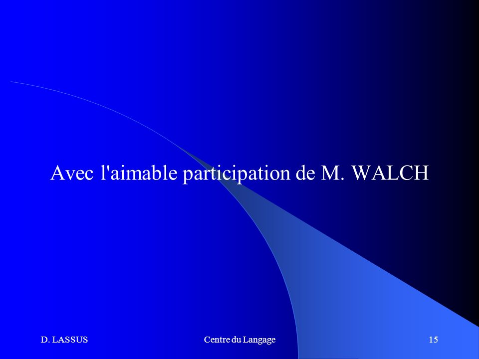 Avec l aimable participation de M. WALCH