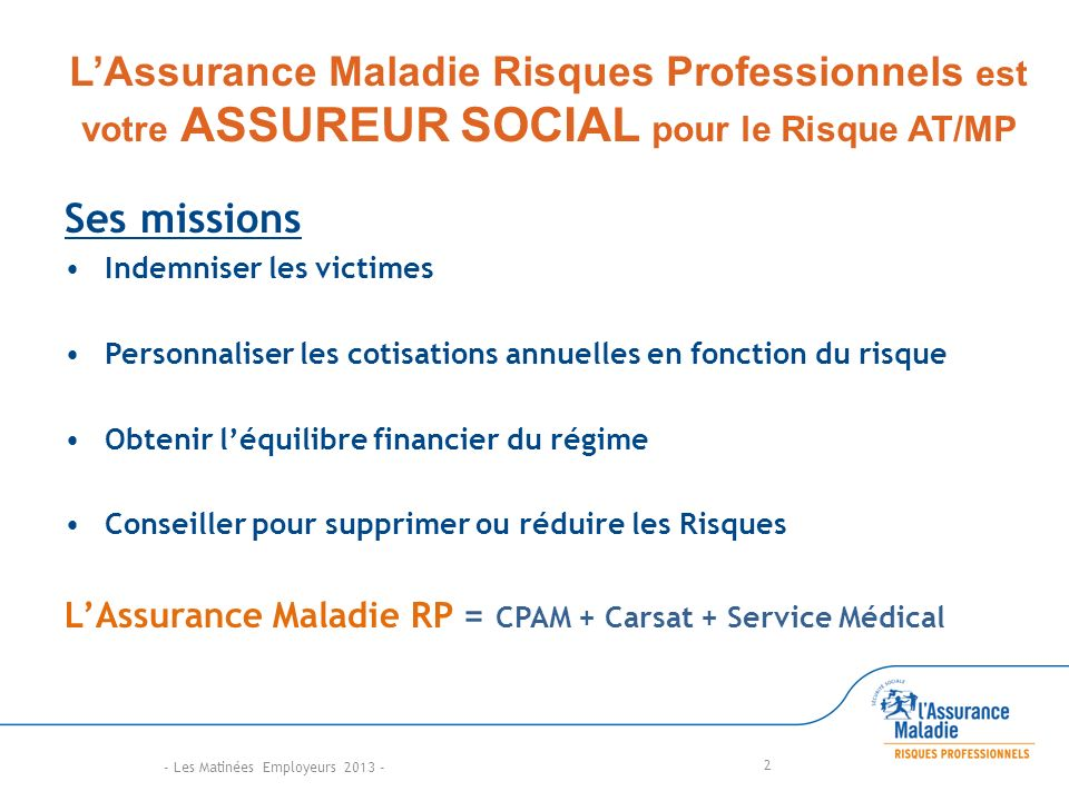 L'Assurance Maladie Risques Professionnels est votre ASSUREUR SOCIAL pour le Risque AT/MP