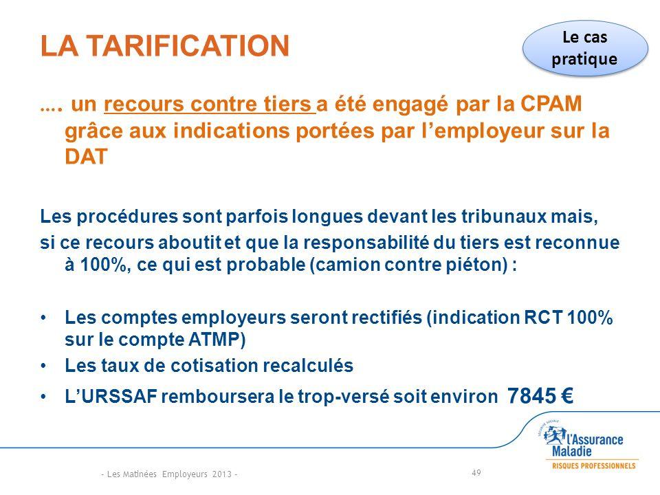 LA TARIFICATION Le cas pratique. …. un recours contre tiers a été engagé par la CPAM grâce aux indications portées par l'employeur sur la DAT.
