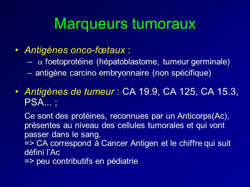 Marqueurs tumoraux Antigènes onco-fœtaux :