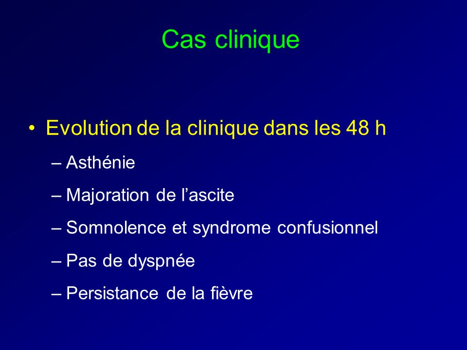 Cas clinique Evolution de la clinique dans les 48 h Asthénie