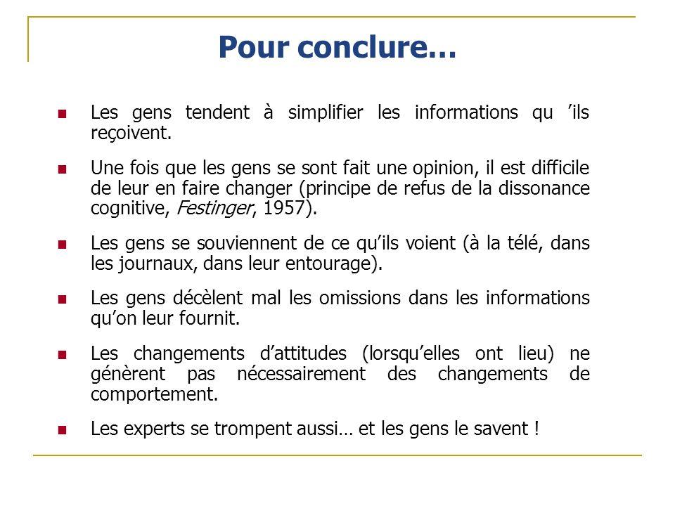 Pour conclure… Les gens tendent à simplifier les informations qu 'ils reçoivent.