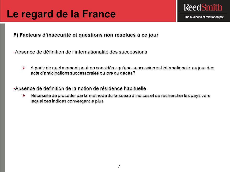 Le regard de la France F) Facteurs d'insécurité et questions non résolues à ce jour. Absence de définition de l'internationalité des successions.
