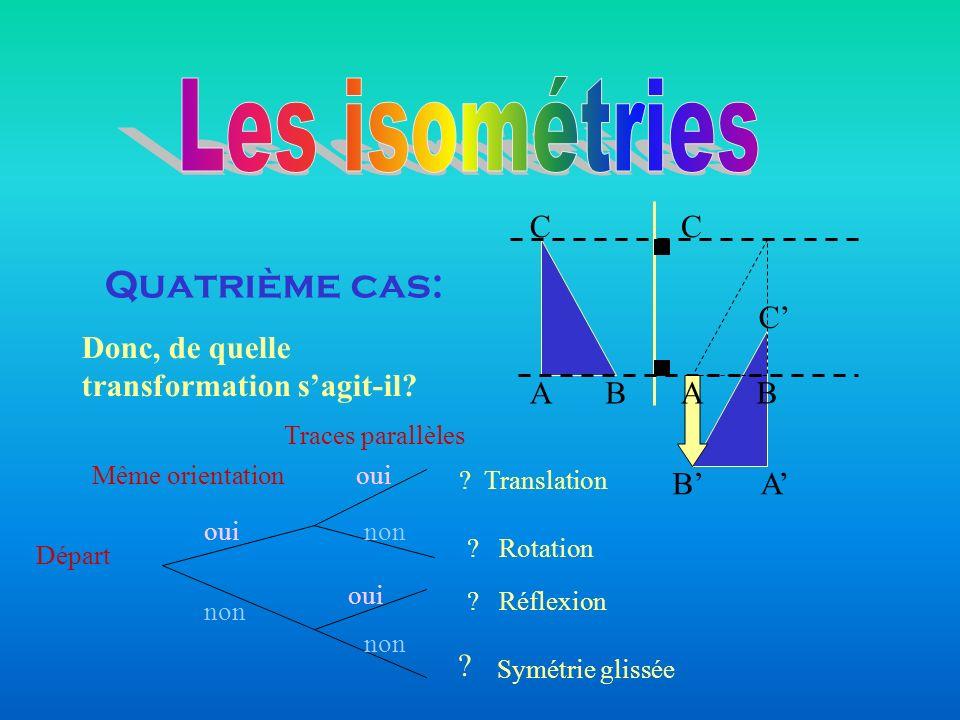 Les isométries Quatrième cas: C A B C C'
