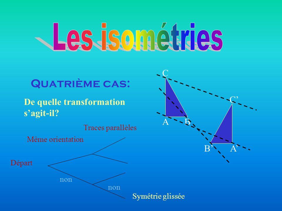 Les isométries Quatrième cas: A B C C' B' A'