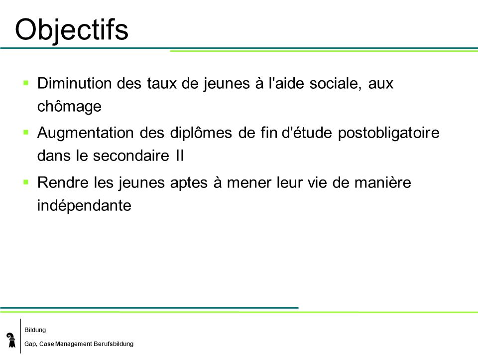 Objectifs Diminution des taux de jeunes à l aide sociale, aux chômage