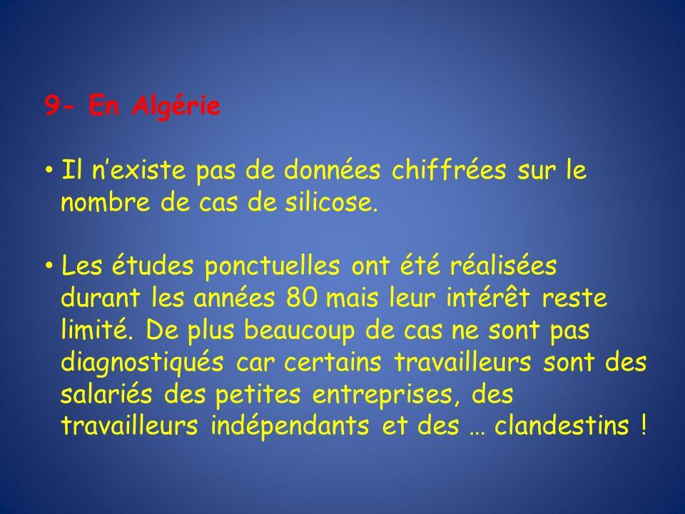 9- En Algérie Il n'existe pas de données chiffrées sur le. nombre de cas de silicose. Les études ponctuelles ont été réalisées.