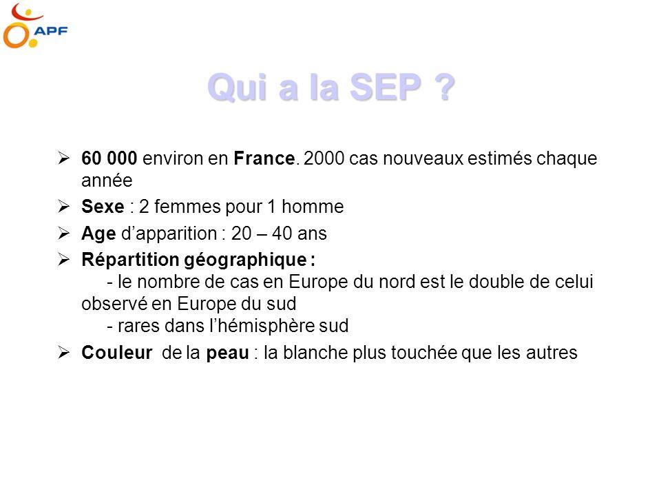 Qui a la SEP 60 000 environ en France. 2000 cas nouveaux estimés chaque année. Sexe : 2 femmes pour 1 homme.