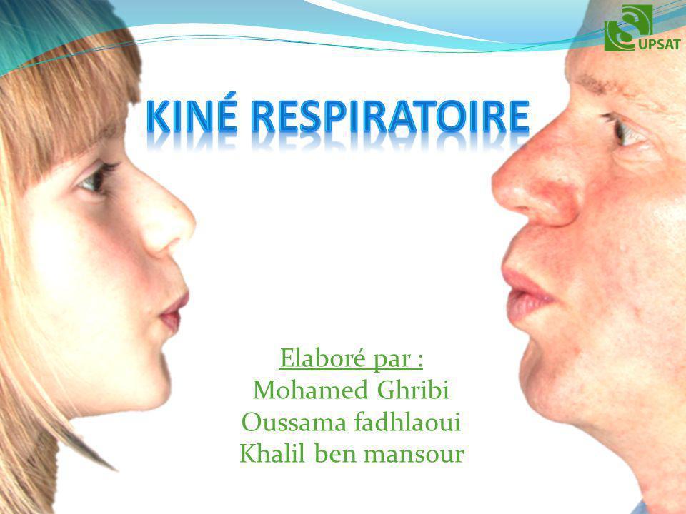 kiné respiratoire Elaboré par : Mohamed Ghribi Oussama fadhlaoui