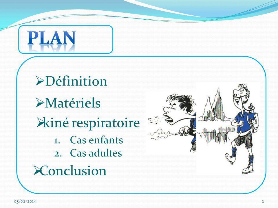 Plan Définition Matériels kiné respiratoire Conclusion Cas enfants