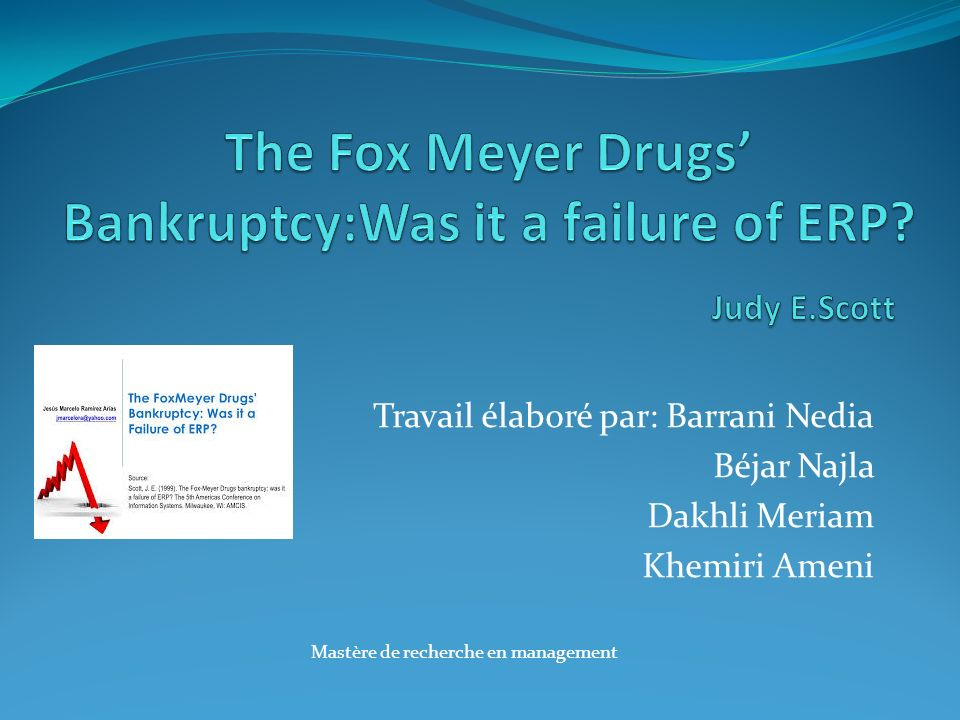The Fox Meyer Drugs' Bankruptcy:Was it a failure of ERP Judy E.Scott