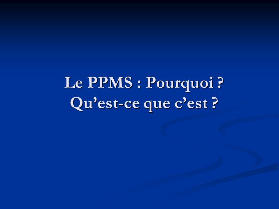 Le PPMS : Pourquoi Qu'est-ce que c'est