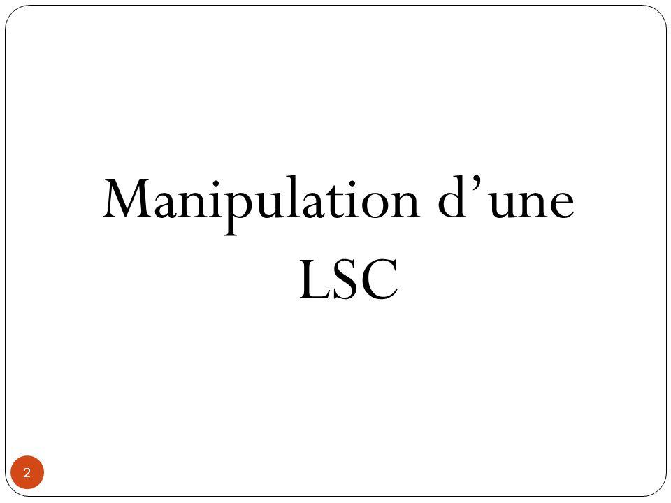 Manipulation d'une LSC