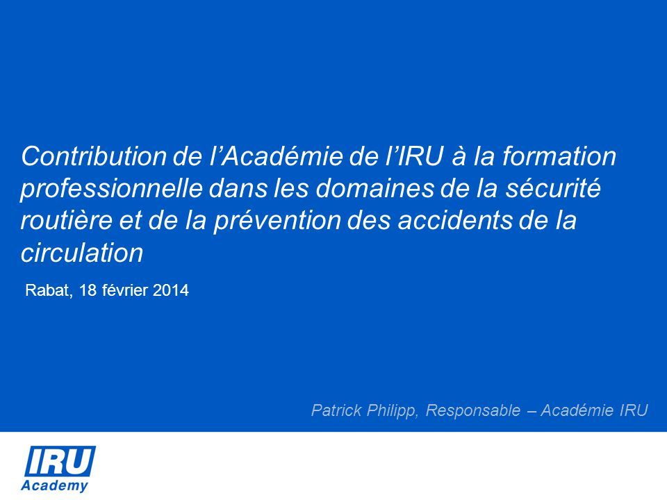 Contribution de l'Académie de l'IRU à la formation professionnelle dans les domaines de la sécurité routière et de la prévention des accidents de la circulation