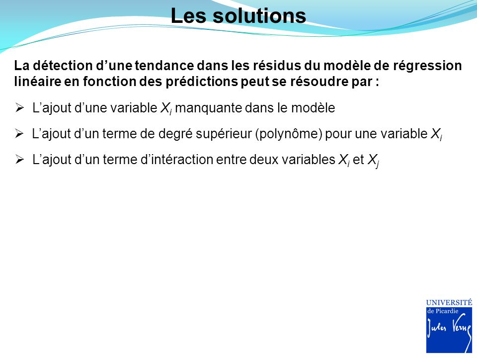 Les solutions La détection d'une tendance dans les résidus du modèle de régression linéaire en fonction des prédictions peut se résoudre par :