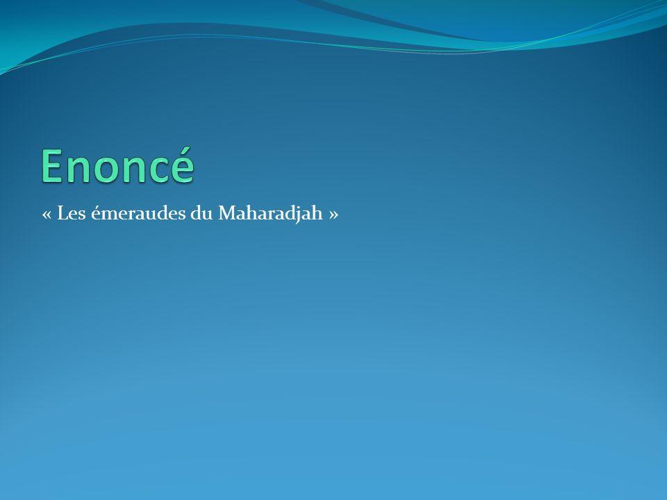 Enoncé « Les émeraudes du Maharadjah »