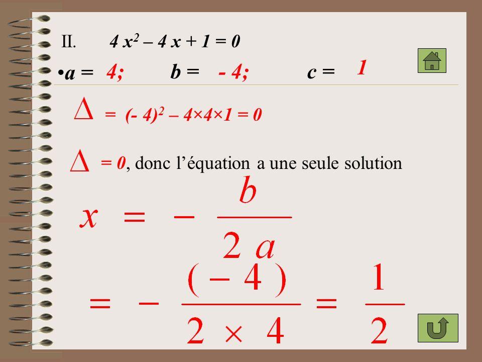 1 a = 4; b = - 4; c = II. 4 x2 – 4 x + 1 = 0 = (- 4)2 – 4×4×1 = 0