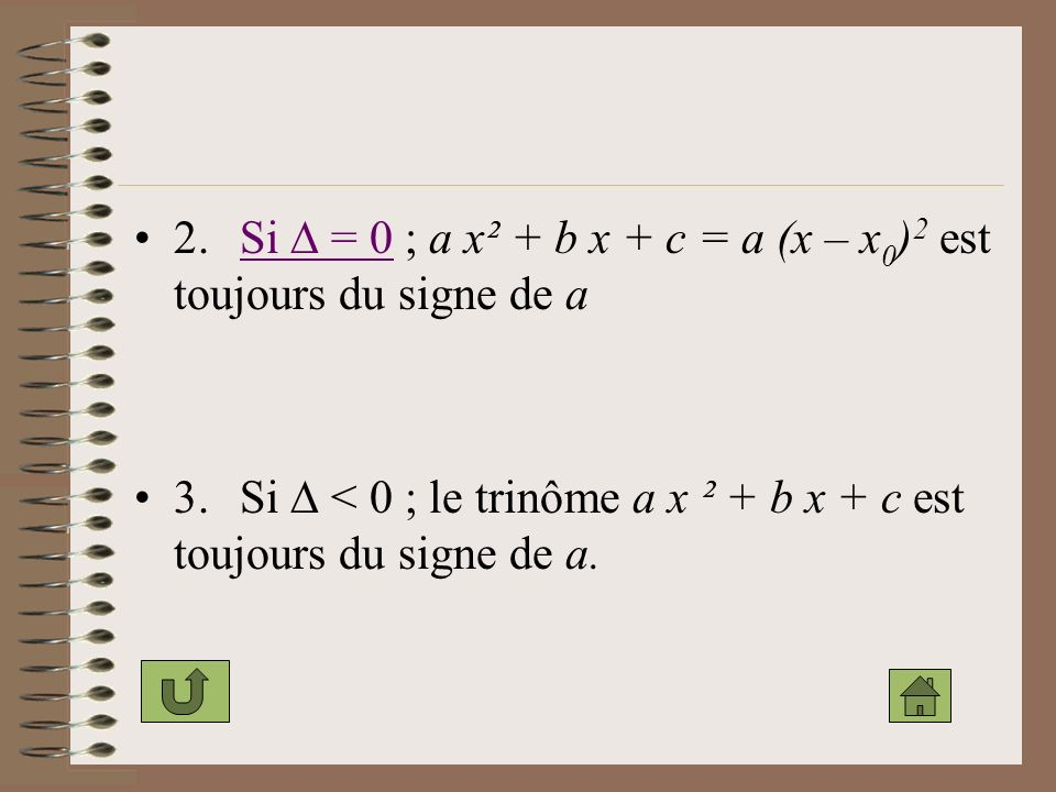 2. Si  = 0 ; a x² + b x + c = a (x – x0)2 est toujours du signe de a