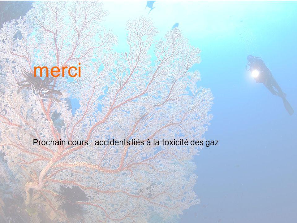 merci Prochain cours : accidents liés à la toxicité des gaz