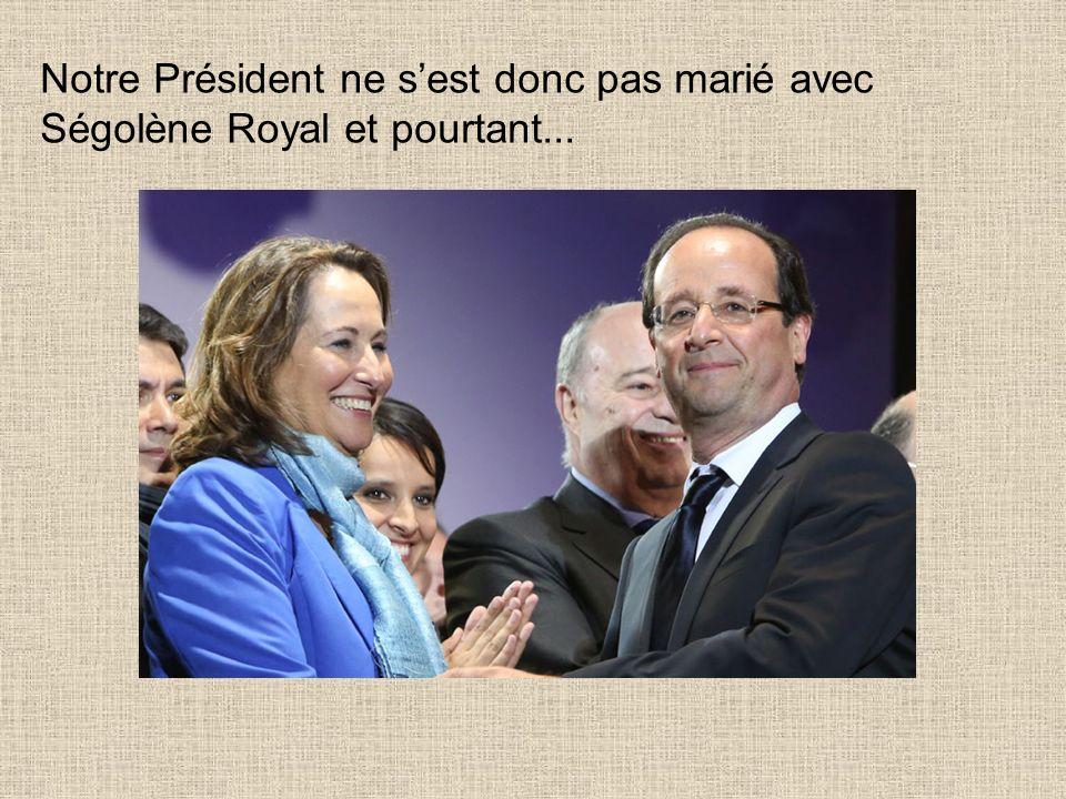 Notre Président ne s'est donc pas marié avec Ségolène Royal et pourtant...