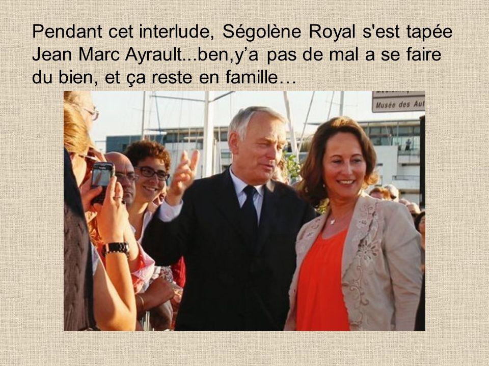 Pendant cet interlude, Ségolène Royal s est tapée Jean Marc Ayrault