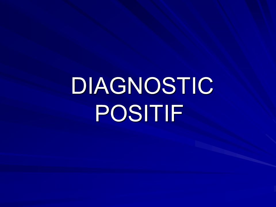 DIAGNOSTIC POSITIF