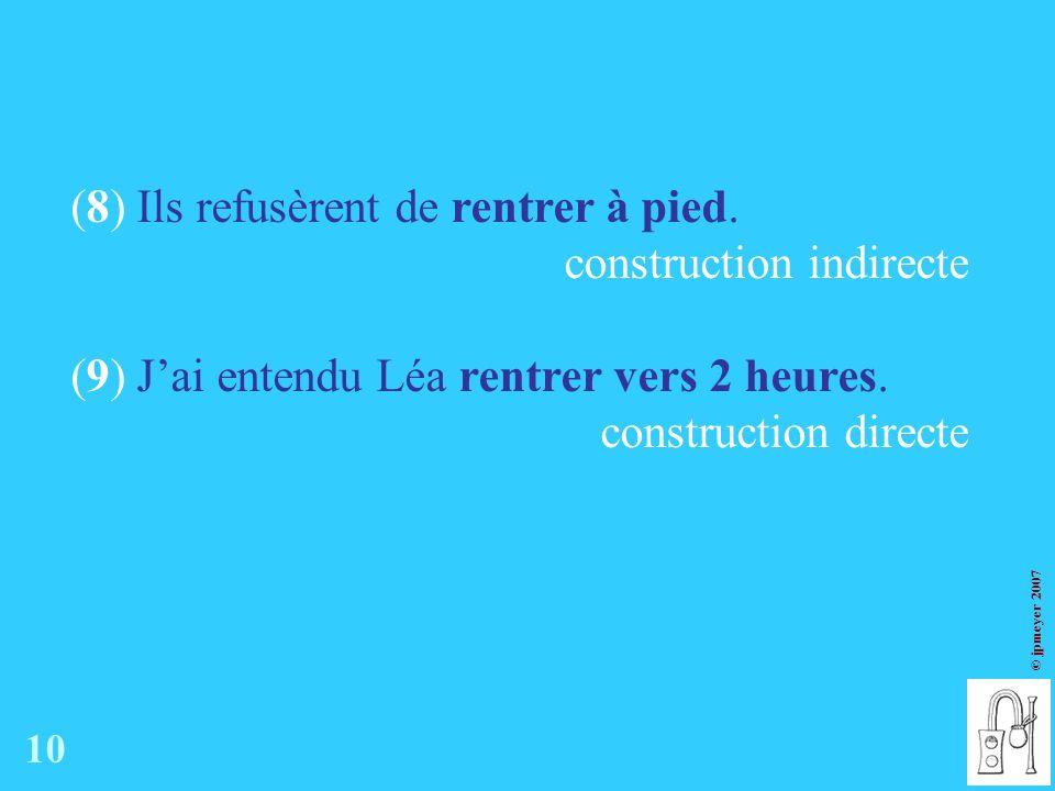 (8) Ils refusèrent de rentrer à pied. construction indirecte