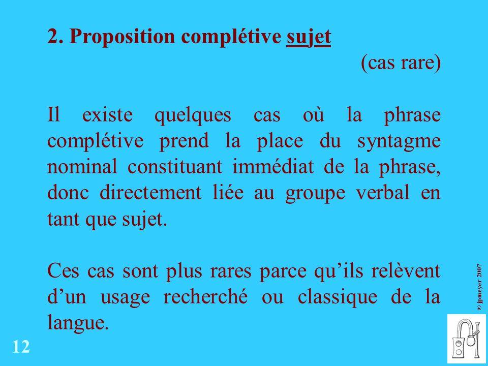 2. Proposition complétive sujet (cas rare)