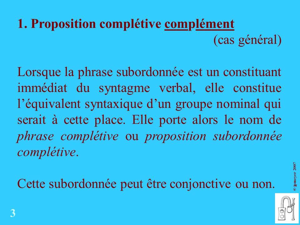 1. Proposition complétive complément (cas général)