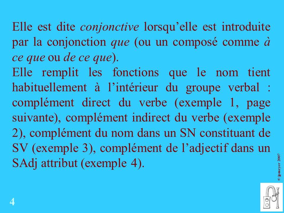 Elle est dite conjonctive lorsqu'elle est introduite par la conjonction que (ou un composé comme à ce que ou de ce que).