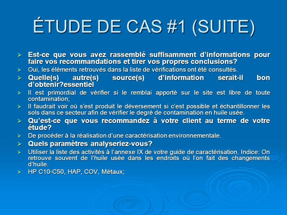 ÉTUDE DE CAS #1 (SUITE) Est-ce que vous avez rassemblé suffisamment d'informations pour faire vos recommandations et tirer vos propres conclusions