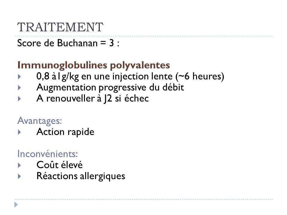 TRAITEMENT Score de Buchanan = 3 : Immunoglobulines polyvalentes