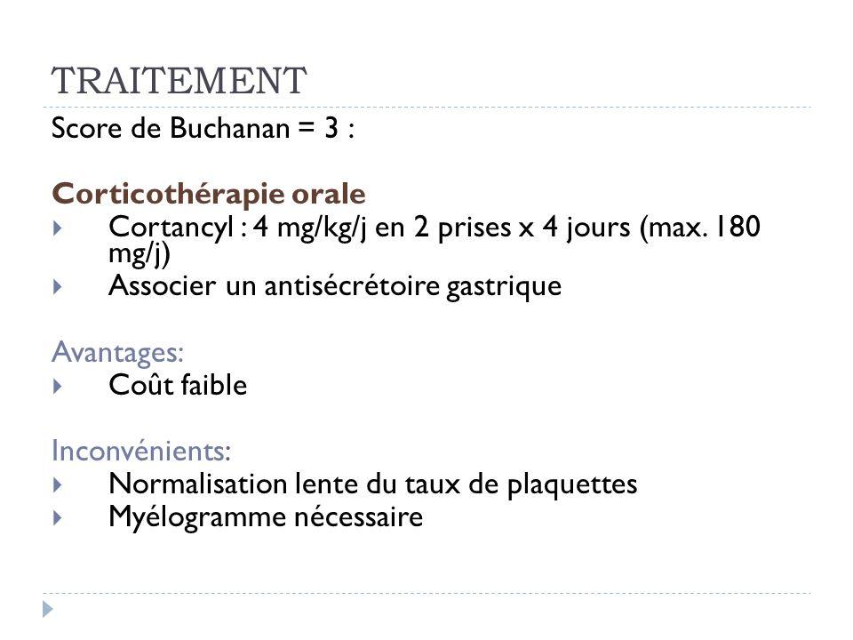 TRAITEMENT Score de Buchanan = 3 : Corticothérapie orale
