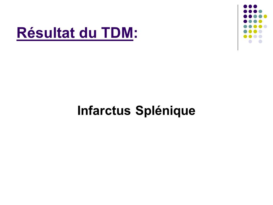 Résultat du TDM: Infarctus Splénique