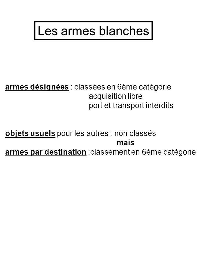 Les armes blanches armes désignées : classées en 6ème catégorie