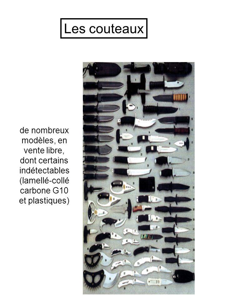 Les couteaux de nombreux modèles, en vente libre, dont certains indétectables (lamellé-collé carbone G10 et plastiques)
