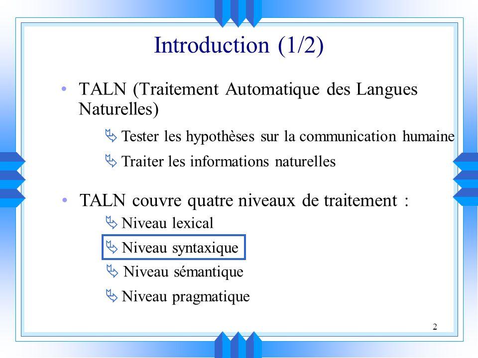 Introduction (1/2) TALN (Traitement Automatique des Langues Naturelles)  Tester les hypothèses sur la communication humaine.